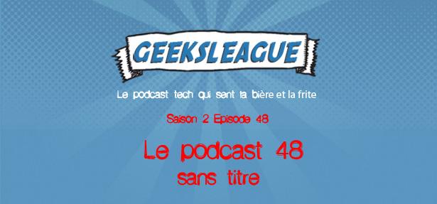 Geeksleague S2 48 Le podcast 48 sans titre