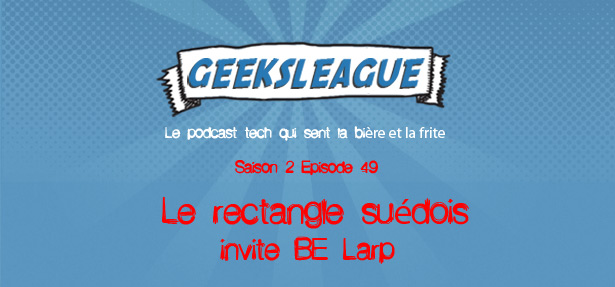 Geeksleague S2 49 Le rectangle suédois invite BE Larp