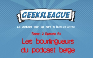 Geeksleague 54 les bourlingueurs du podcast belge