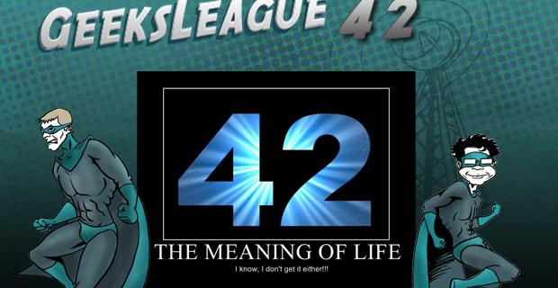 Geeksleague 42 est la réponse à la grande question sur la vie, les geeks et le reste …