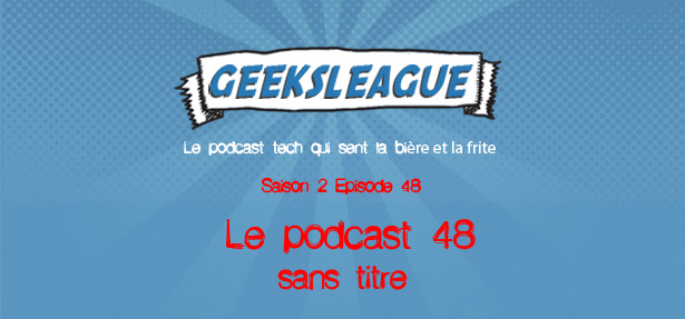 Geeksleague S2 48 Le podcast 48 sans titre