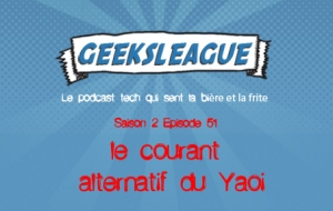 Geeksleague 51 le courant alternatif du Yaoi