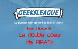 Geeksleague 52 : Double coeur de pirate