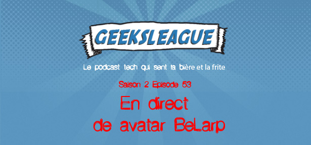 Geeksleague 53 En direct de avatar BeLarp