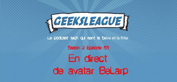Geeksleague 53 En direct de avatar BeLarp