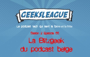 Geeksleague 55 La blitzgeek du podcast belge