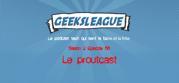 Geeksleague 56 Le proutcast