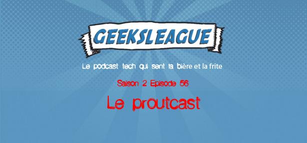Geeksleague 56 Le proutcast