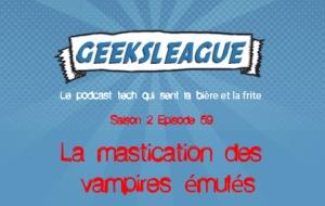 Geeksleague 59 La mastication des vampires émulés